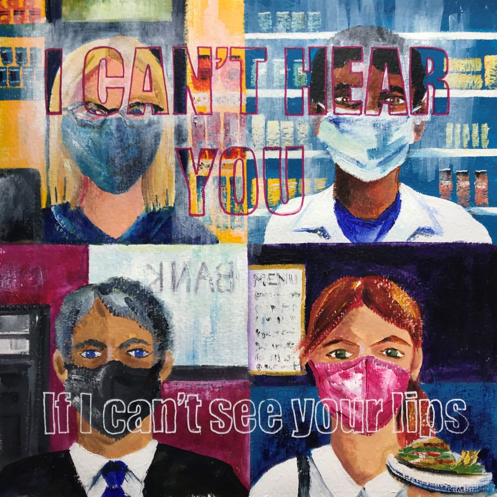 LHL_2020_017: Painting depicting four people wearing masks, overlaid by the words 'I CAN'T HEAR YOU If I can't see your lips'.