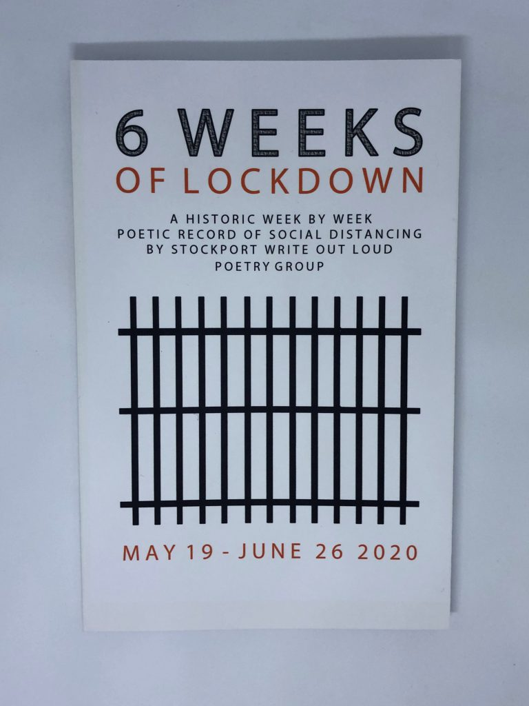 LHL_2020_006a: Front cover of a book, entitled '6 Weeks of Lockdown. A historic week by week poetic record of social distancing by Stockport Write Out Loud poetry group. May 19 - June 26 2020'. The cover has an illustration of jail cell bars in black at the centre.